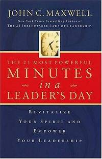 The 21 Most Powerful Minutes In A Leader's Day: Revitalize Your Spirit And Empower Your...