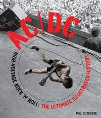 AC/DC: High-Voltage Rock 'n' Roll: The Ultimate Illustrated History by  Phil Sutcliffe - Hardcover - from Paper Tiger Books (SKU: 51WNGN000GAX_ns)