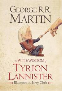 The Wit & Wisdom of Tyrion Lannister by  George R. R Martin - Hardcover - from millhousebooks and Biblio.com