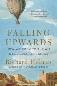 Falling Upwards: How We Took to the Air (An Unconventional History of Ballooning)
