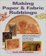 Making Paper & Fabric Rubbings: Capturing Designs from Brasses, Gravestones, Carved Doors, Coins...