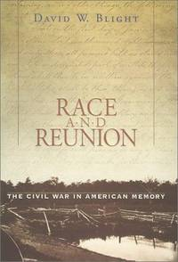 RACE AND REUNION : THE CIVIL WAR IN AMERICAN MEMORY
