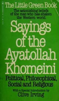 THE LITTLE GREEN BOOK - SAYINGS OF THE AYATOLLAH KHOMEINI by AYATOLLAH KHOMEINI & JEAN-MARIE XAVIERE (editor)