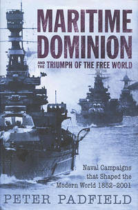 image of Maritime Dominion and the Triumph of the Free World : Naval Campaigns That Shaped the Modern World