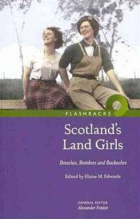 Scotland's Land Girls  Breeches, Bombers and Backaches