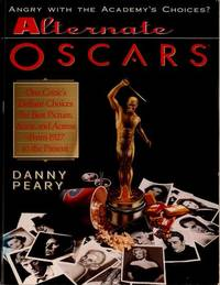 Alternate Oscars - One Critic's Defiant Choices For Best Picture, Actor, and Actress - From 1927 To the Present