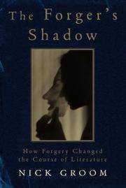 THE FORGER'S SHADOW: HOW FORGERY CHANGED THE COURSE OF LITERATURE.