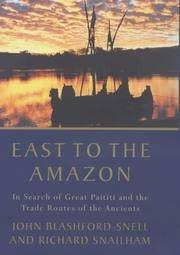 East to the Amazon: In Search of Great Paititi and the Trade Routes of the  Ancients