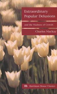 image of Extraordinary Popular Delusions and the Madness of Crowds (Harriman House Classics)