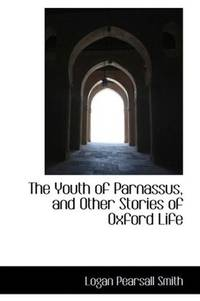 The Youth Of Parnassus, and Other Stories Of Oxford Life