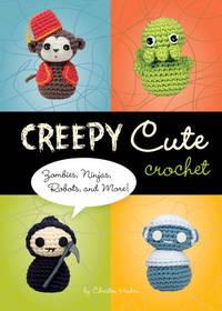 Creepy Cute Crochet : Zombies, Ninjas, Robots, and More!