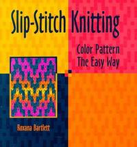 Slip-Stitch Knitting: Color Pattern the Easy Way by  Roxana Bartlett - Paperback - 1st - 1998 - from The Old Library Bookshop and Biblio.com