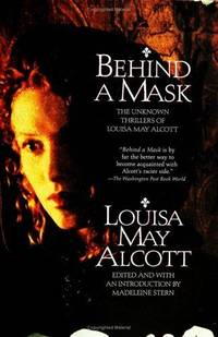 Behind a Mask: The Unknown Thrillers of Louisa May Alcott by Alcott, Louisa May
