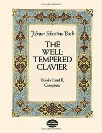 The Well-Tempered Clavier: Books I and II, Complete (Dover Music for Piano) [Paperback] Bach,...