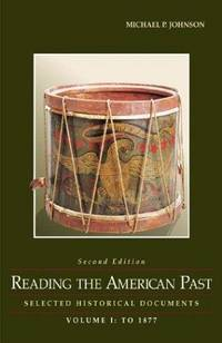 Reading the American Past: Selected Historical Documents, Volume I: To 1877