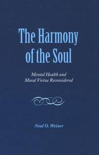 The harmony of the soul : mental health and moral virtue Reconsidered