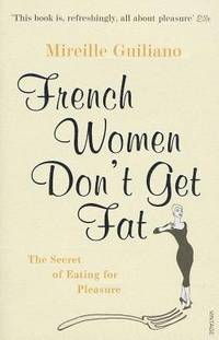 French Women Don't Get Fat: The Secret of Eating for Pleasure by Mireille Guiliano - Paperback - New Ed - 2005-01-01 - from Ergodebooks (SKU: SONG0099481324)