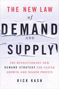 The New Law of Demand and Supply: The Revolutionary New Demand Strategy for Faster Growth and...