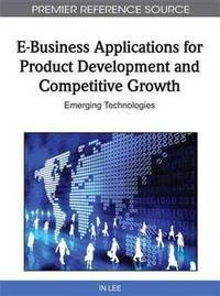 E BUSINESS APPLICATIONS FOR PRODUCT DEVELOPMENT & COMPETITIVE GROWTH EMERGING TECHNOLOGIES