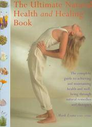 The Ultimate Natural Health and Healing Book  The Complete Guide to  Achieving and Maintaining Health and Well-Being Through Natural Remedies  and Therapies
