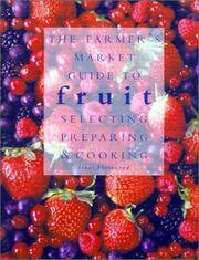 The Farmers' Market Guide to Fruit: Selecting, Preparing & Cooking