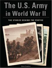 The U.S. Army in World War II: The Stories Behind the Photos