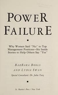 """POWER FAILURE: Why Women Said """"No"""" to Top Management Positions, Six Inside Stories to Help Others Say """"Yes."""""""