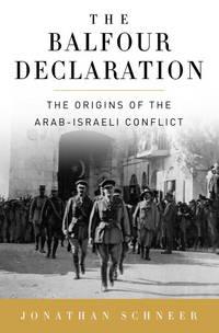 The Balfour Declaration : The Origins of the Arab-Israeli Conflict