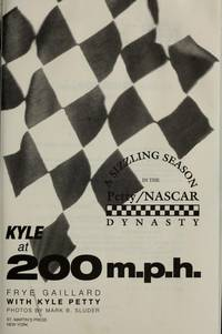 Kyle at 200 M.P.H.: A Sizzling Season in the Petty/Nascar Dynasty