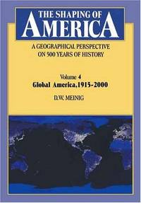 Shaping of America: A Geographical Perspective on 500 Years of History; Volume 4 : Global...