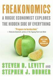 Freakonomics - A Rogue Economist Explores The Hidden Side Of Everything, Revised and Expanded Edition by  Stephen J. Levitt Steven D.; Dubner - Paperback - 2006-01-01 - from Books Express and Biblio.com