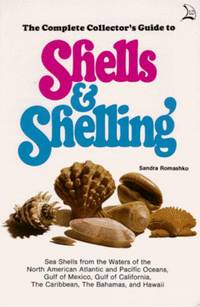 The Complete Collector's Guide to Shells and Shelling:   Sea Shells from the Waters of the...
