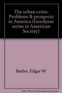 The urban crisis: Problems & prospects in America (Goodyear series in American Society)