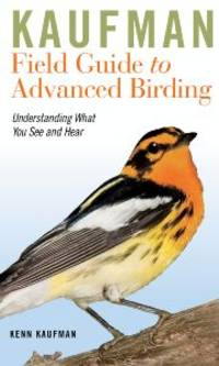 image of Kaufman Field Guide to Advanced Birding: Understanding What You See and Hear