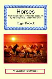 Horses - The Celebrated Study of Mankind's Closest Ally by the  distinguished Frontier Philosopher