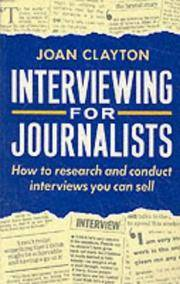 Interviewing For Journalists: How to Research and Conduct Interviews You Can Sell