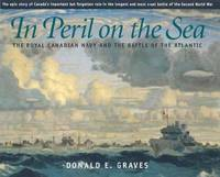 In Peril on the Sea: The Royal Canadian Navy and the Battle of the Atlantic