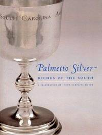 Palmetto Silver : Riches of the South - A Celebration of South Carolins Silver