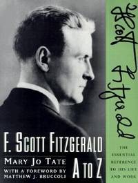 F Scott Fitzgerald A To Z the Essential Reference to His Life and Work