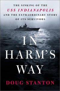 IN HARM'S WAY : The Sinking of the USS INDIANAPOLIS and the Extraordinary Story of its Survivors