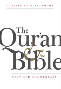 The Qur'an and the Bible: Text and Commentary (HC)