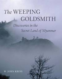 The Weeping Goldsmith: Discoveries in the Secret Land of Myanmar