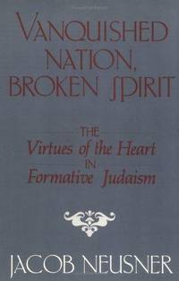 Vanquished Nation, Broken Spirit: The Virtues of the Heart in Formative Judaism