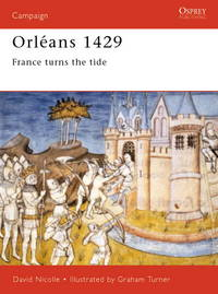 OSPREY CAMPAIGN 94: ORLEANS 1429. FRANCE TURNS THE TIDE