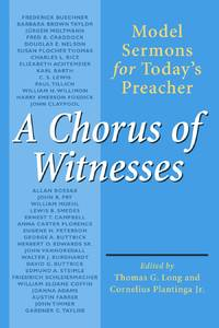 A Chorus of Witnesses: Model Sermons for Today's Preacher by Thomas G. Long - Paperback - June 1994 - from Eighth Day Books (SKU: 104549)