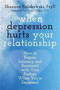 WHEN DEPRESSION HURTS YOUR RELATIONSHIP :  How to Regain Intimacy and Reconnect with Your Partner When You're Depressed