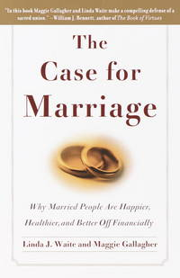 The Case for Marriage: Why Married People are Happier, Healthier and Better Off Financially by  Maggie  Linda; Gallagher - Paperback - 59610th - 2001-10-09 - from Light House and Biblio.com