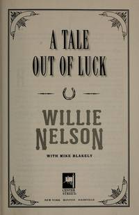A Tale Out of Luck: A Novel by Willie Nelson; Mike Blakely - 1st Edition - 2008 - from McAllister & Solomon Books and Biblio.com