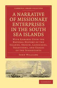 image of A Narrative of Missionary Enterprises in the South Sea Islands: With Remarks upon the Natural History of the Islands, Origin, Languages, Traditions, and Usages of the Inhabitants