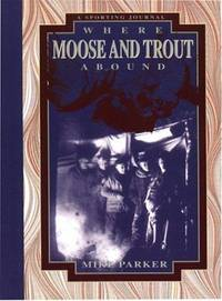 Where Moose and Trout Abound: A Sporting Journal